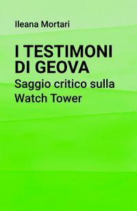I Testimoni di Geova. Saggio critico sulla Watch Tower