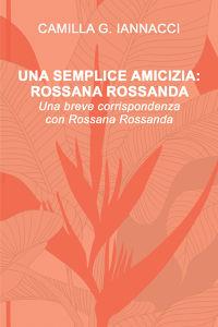 UNA SEMPLICE AMICIZIA: ROSSANA ROSSANDA