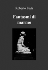 copertina Fantasmi di marmo