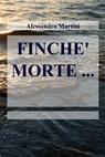 FINCHE' MORTE …