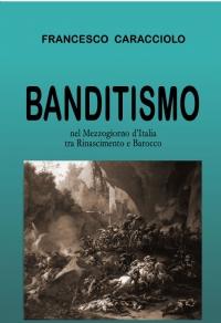 Banditismo nel Mezzogiorno d'Italia tra Rinascimento e Barocco