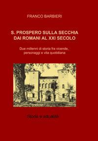 S. PROSPERO SULLA SECCHIA DAI ROMANI AL XXI SECOLO