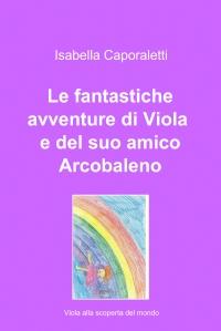 Le fantastiche avventure di Viola e del suo amico Arcobaleno