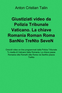 Giustiziati video da Polizia Tribunale Vaticano. La chiave Romania Roman Roma SanNio TreNto SeveN