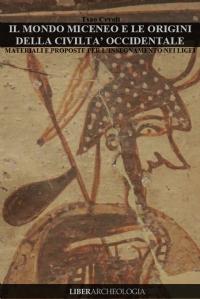 Il Mondo Miceneo e le origini della Civiltà Occidentale