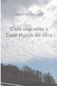 C'era una volta a Catal Huyuk ed altre storie