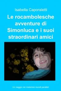 Le rocambolesche avventure di Simonluca e i suoi straordinari amici