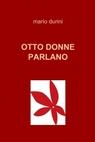 OTTO DONNE PARLANO