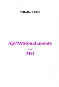 ApPASSIonatamente…Me!