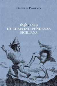 1848-1849 L'ultima indipendenza siciliana
