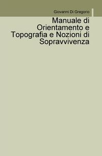 Manuale di Orientamento e Topografia e Nozioni di Sopravvivenza