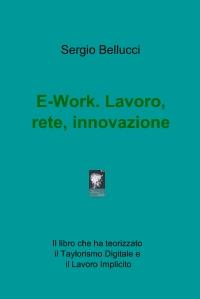 E-Work. Lavoro, rete, innovazione