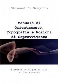 Manuale di Orientamento, Topografia e Nozioni di Sopravvivenza