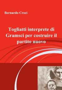 Togliatti interprete di Gramsci per costruire il partito nuovo