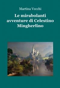 Le mirabolanti avventure di Celestino MIngherlino