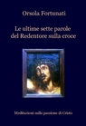 Le ultime sette parole del Redentore sulla croce