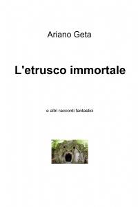 L'etrusco immortale