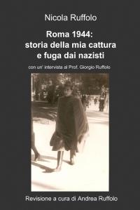Roma 1944: storia della mia cattura e fuga dai nazisti