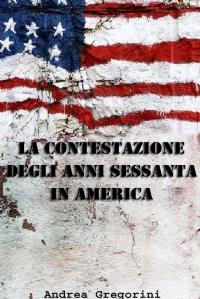 LA CONTESTAZIONE DEGLI ANNI SESSANTA IN AMERICA