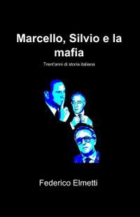Marcello, Silvio e la mafia