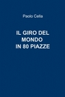 copertina di iL GIRO DEL MONDO IN 80 PIAZZE