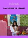 La cucina di Psiche