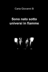 Sono nato sotto universi in fiamme