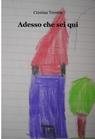 ADESSO CHE SEI QUI