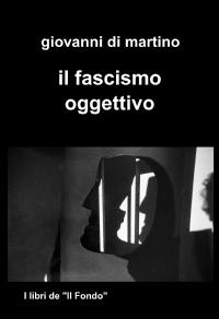 il fascismo oggettivo