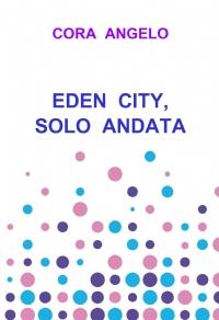 EDEN CITY, SOLO ANDATA