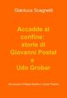 Accadde al confine: storie di Giovanni Postal...