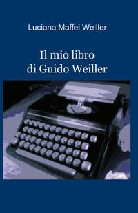 Il mio libro di Guido Weiller