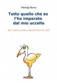 Tutto quello che so l'ho imparato dal mio uccello