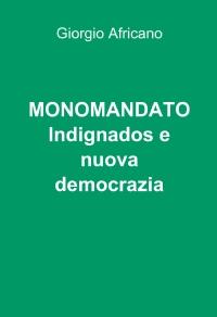 MONOMANDATO Indignados e nuova democrazia