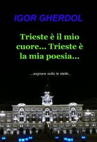Trieste è il mio cuore… Trieste è la mia poesia…
