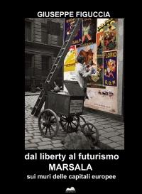 dal liberty al futurismo MARSALA sui muri delle capitali europee