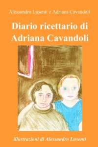 Diario ricettario di Adriana Cavandoli – illustrazioni di Alessandro Lusenti