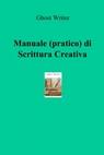 Manuale (pratico) di Scrittura Creativa