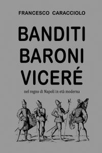 Banditi baroni viceré nel regno di Napoli in età moderna