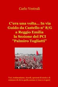 """C'era una volta… in via Guido da Castello n° 8/G a Reggio Emilia la Sezione del PCI """"Palmiro Togliatti"""""""