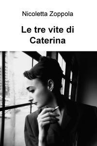 Le tre vite di Caterina