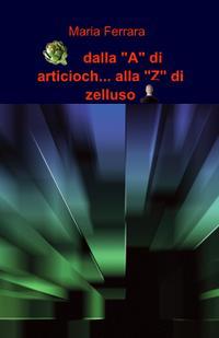 """dalla """"A"""" di articioch… alla """"Z"""" di zelluso"""