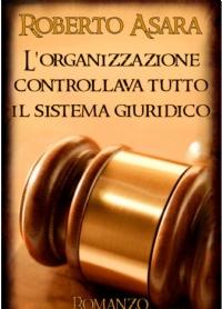 L'organizzazione controllava tutto il sistema giuridico