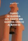 DIARIO DI GUERRA DEL FANTE MM. GUERRA GRECO ALBANESE
