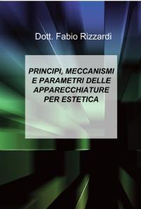 PRINCIPI, MECCANISMI E PARAMETRI DI FUNZIONAMENTO DELLE APPARECCHIATURE PER ESTETICA