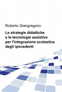 Le strategie didattiche e le tecnologie assistive per l'integrazione scolastica degli ipovedenti
