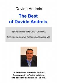 The Best of Davide Andreis 1) Crisi immobiliare che fortuna 2) Pensiamo positivo miglioriamo la nostra vita