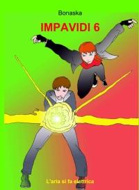 IMPAVIDI 6