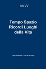 copertina Tempo Spazio Ricordi Luoghi...