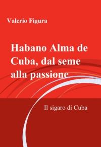 Habano Alma de Cuba, dal seme alla passione